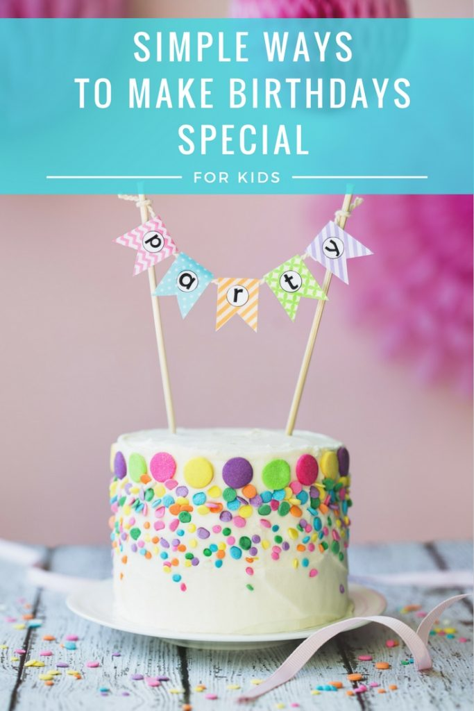 SIMPLE WAYS TO MAKE BIRTHDAYS SPECIAL FOR KIDS
