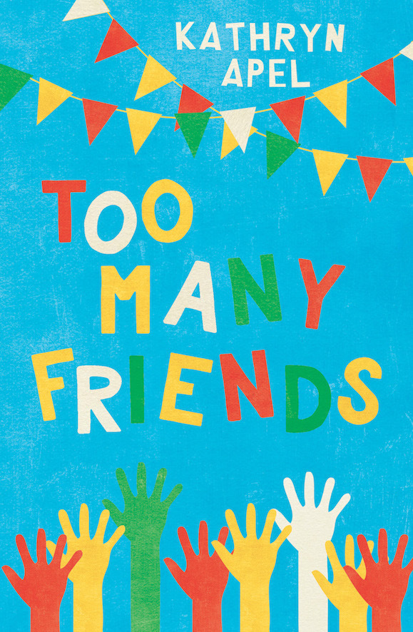 Too Many Friends by Kathryn Apel