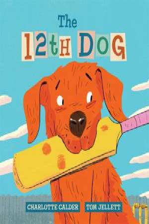 The 12th Dog by Charlotte Calder (ill. By Tom Jellett)