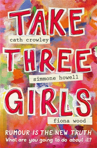 Take Three Girls by Cath Crowley, Simone Howell and Fiona Wood