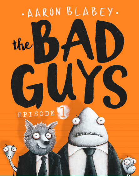 The Bad Guys: Episode 1 by Aaron Blabey